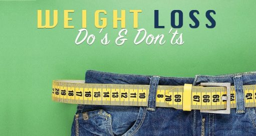 The dos and don'ts of weight loss!
